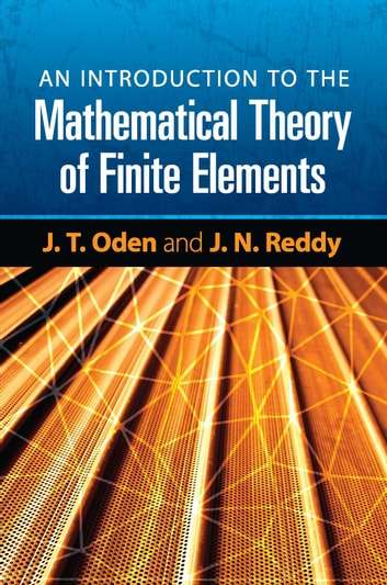 An Introduction to the Mathematical Theory of Finite Elements ebook by J. T. Oden,J. N. Reddy