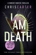 I Am Death - A brilliant serial killer thriller, featuring the unstoppable Robert Hunter ebook by Chris Carter