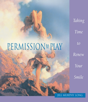Permission to Play, Taking Time to Renew Your Smile ebook by Jill Murphy Long