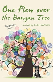 One Flew over the Banyan Tree ebook by Alan Jansen