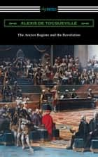The Ancien Regime and the Revolution ebook by Alexis de Tocqueville