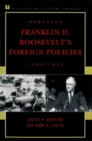 Debating Franklin D. Roosevelt's Foreign Policies, 1933–1945 ebook by Justus D. Doenecke,Mark A. Stoler
