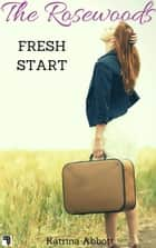 Fresh Start: The Rosewoods Series Prequel - The Rosewoods ebook by Katrina Abbott