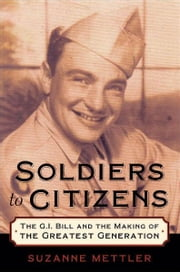 Soldiers to Citizens: The G.I. Bill and the Making of the Greatest Generation ebook by Suzanne Mettler