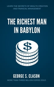 The Richest Man in Babylon: Learn The Secrets of Wealth Creation and Financial Management ebook by George S. Clason
