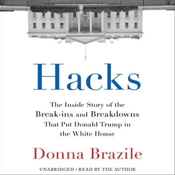 Hacks - The Inside Story of the Break-ins and Breakdowns That Put Donald Trump in the White House audiobook by Donna Brazile