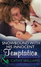 Snowbound With His Innocent Temptation (Mills & Boon Modern) ebook by Cathy Williams