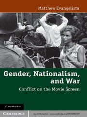 Gender, Nationalism, and War - Conflict on the Movie Screen ebook by Matthew Evangelista