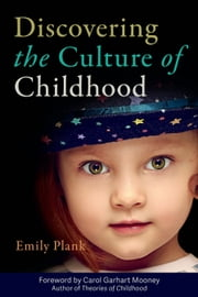 Discovering the Culture of Childhood ebook by Emily Plank,Carol Garhart Mooney