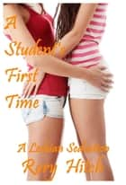 A Student's First Time: A Lesbian Seduction ebook by Rory Hitch