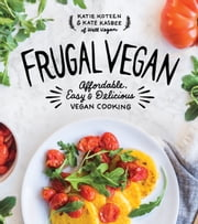 Frugal Vegan - Affordable, Easy & Delicious Vegan Cooking ebook by Katie Koteen,Kate Kasbee
