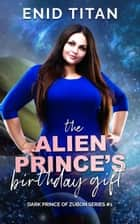 The Alien Prince's Birthday Gift: A Sci-Fi Romance Story ebook by Enid Titan
