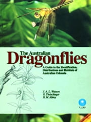 Australian Dragonflies - A Guide to the Identification, Distributions and Habitats of Australian Odonata ebook by J Watson