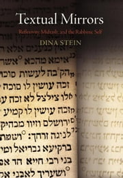 Textual Mirrors: Reflexivity, Midrash, and the Rabbinic Self ebook by Stein, Dina
