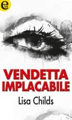 Vendetta implacabile (eLit) ebook by Lisa Childs