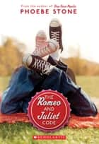 The Romeo and Juliet Code ebook by Phoebe Stone