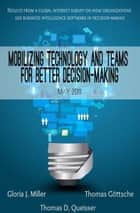 Mobilizing technology and teams for better decision-making ebook by Gloria J. Miller,Thomas D. Queisser,Thomas Goettsch