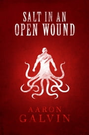 Salt In An Open Wound ebook by Aaron Galvin