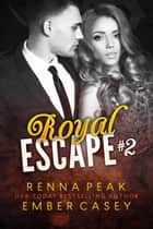 Royal Escape #2 ebook by Ember Casey, Renna Peak