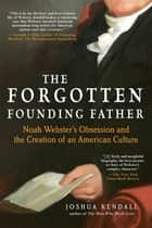 The Forgotten Founding Father ebook by Joshua Kendall