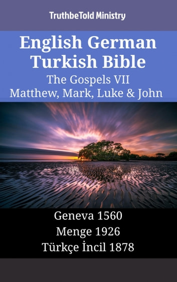 English German Turkish Bible - The Gospels VII - Matthew, Mark, Luke & John - Geneva 1560 - Menge 1926 - Türkçe İncil 1878 eBook by TruthBeTold Ministry