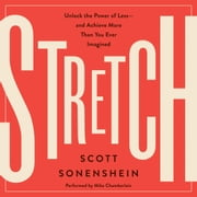 Stretch - Unlock the Power of Less-and Achieve More Than You Ever Imagined audiobook by Scott Sonenshein