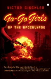 Go-Go Girls of the Apocalypse - A Novel ebook by Victor Gischler