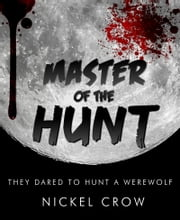 Master of the Hunt: A Werewolf Novel ebook by Nickel Crow