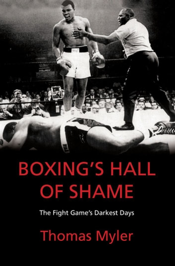 Boxing's Hall of Shame - The Fight Game's Darkest Days ebook by Thomas Myler