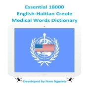 Essential 18000 English-Haitian Creole Medical Words Dictionary ebook by Nam Nguyen