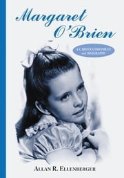 Margaret O'Brien - A Career Chronicle and Biography ebook by Allan R. Ellenberger