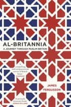 Al-Britannia, My Country - A Journey Through Muslim Britain ebook by James Fergusson