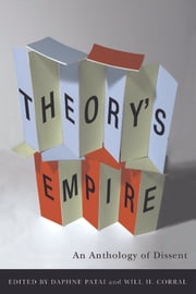 Theory's Empire - An Anthology of Dissent ebook by Daphne Patai,Wilfrido Corral