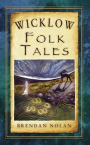 Wicklow Folk Tales ebook by Brendan Nolan