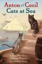 Anton and Cecil, Book 1 - Cats at Sea ebook by Lisa Martin, Valerie Martin