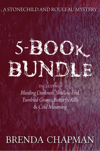 Stonechild and Rouleau Mysteries 5-Book Bundle - Bleeding Darkness / Shallow End / Tumbled Graves / and 2 more ebook by Brenda Chapman