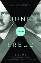 Jung contra Freud - The 1912 New York Lectures on the Theory of Psychoanalysis ebook by R. F.C. Hull, Sonu Shamdasani, C. G. Jung