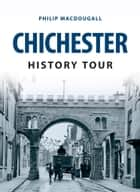 Chichester History Tour ebook by Philip MacDougall