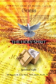 The Holy Spirit - Spiritual Gifts ebook by Dr. Danette M. Scott Th.D., DCC.,Ed.D.