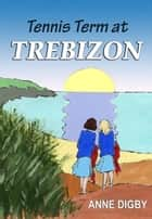 TENNIS TERM AT TREBIZON ebook by Anne Digby