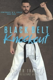 Black Belt Knockout - Powerhouse M.A., #4 ebook by Winter Travers
