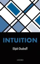 Intuition ebook by Elijah Chudnoff