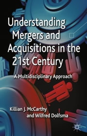Understanding Mergers and Acquisitions in the 21st Century - A Multidisciplinary Approach ebook by K. McCarthy,W. Dolfsma