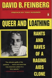 Queer and Loathing - Rants and Raves of a Raging AIDS Clone ebook by David B. Feinberg,Tony Kushner