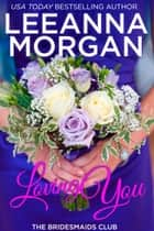 Loving You - A Sweet Small Town Romance ebook by Leeanna Morgan