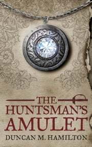 The Huntsman's Amulet - Society of the Sword Volume 2 ebook by Duncan M. Hamilton