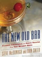 The New Old Bar - Classic Cocktails and Salty Snacks from The Hearty Boys ebook by Steve McDonagh, Dan Smith