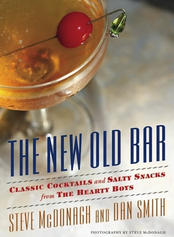 The New Old Bar - Classic Cocktails and Salty Snacks from The Hearty Boys ebook by Steve McDonagh,Dan Smith