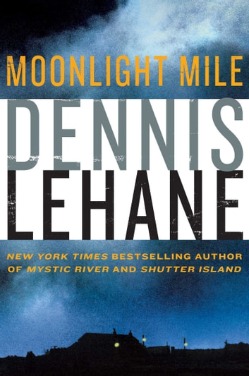 Moonlight Mile - A Kenzie and Gennaro Novel ebook by Dennis Lehane