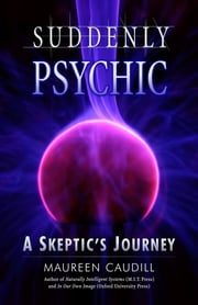 Suddenly Psychic - A Skeptic's Journey ebook by Maureen Caudill